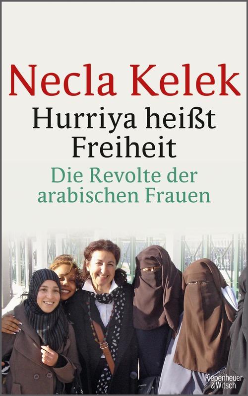 Necla Kelek. Hurriya heißt Freiheit. Die Revolte der arabischen Frauen