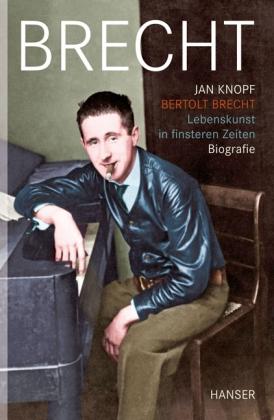 Jan Knopf. Bertolt Brecht. Lebenskunst in finsteren Zeiten. Biografie