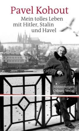 Pavel Kohout. Mein tolles Leben mit Hitler, Stalin und Havel. Erinnerungen