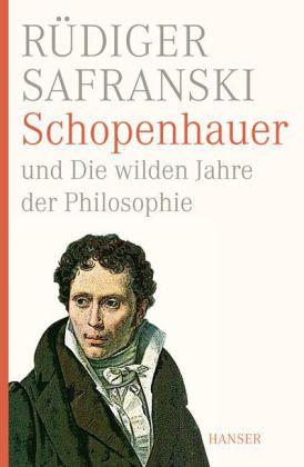 Rüdiger Safranski. Schopenhauer und die wilden Jahre der Philosophie