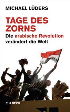 Michael Lüders. Tage des Zorns. Die arabische Revolution verändert die Welt