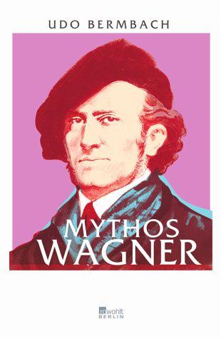 Udo Bermbach. Mythos Wagner