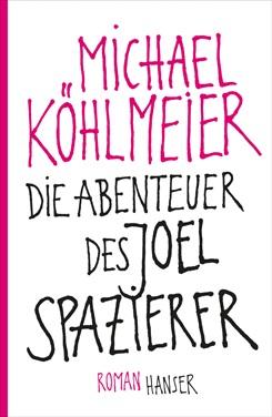 Michael Köhlmeier. Die Abenteuer des Joel Spazierer