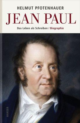 Helmut Pfotenhauer. Jean Paul. Das Leben als Schreiben. Biographie