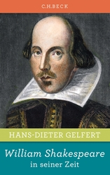 Hans-Dieter Gelfert. William Shakespeare in seiner Zeit