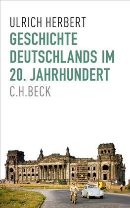 Ulrich Herbert. Geschichte Deutschlands im 20. Jahrhundert