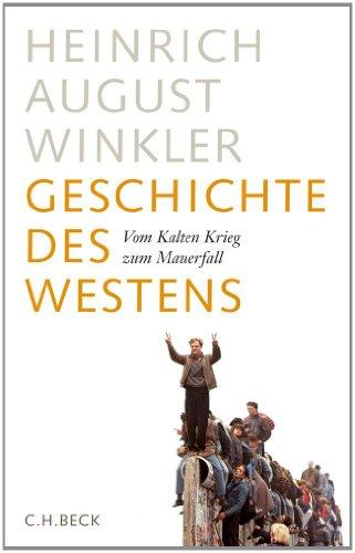 Heinrich August Winkler. Geschichte des Westens. Vom Kalten Krieg zum Mauerfall