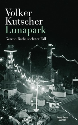 Volker Kutscher. Lunapark. Gereon Raths sechster Fall